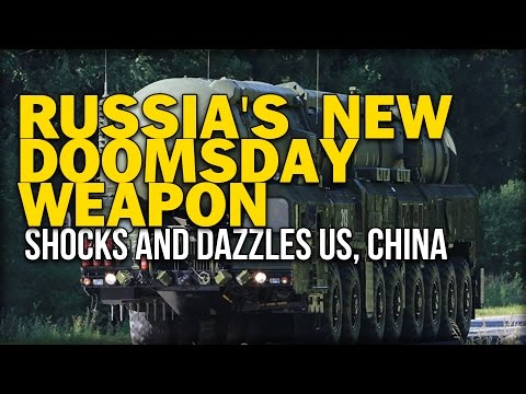 RUSSIA'S NEW DOOMSDAY WEAPON SHOCKS AND DAZZLES US, CHINA