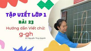 Tập viết lớp 1: Bài 23 - Hướng dẫn viết chữ: g-gh | TV lớp 1 hiện hành | Cô Quỳnh | Bút mài Lê Ta