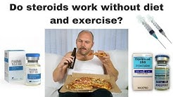 Do steroids work without diet and exercise