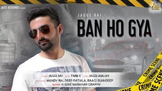 Ban Ho Gya | ( Full Song) | Jaggi Rai | New Punjabi Songs 2019 | Latest Punjabi Songs