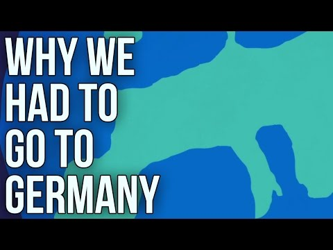 Why We Had to Go to Germany