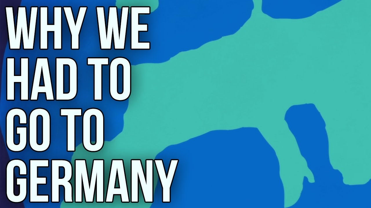 why-we-had-to-go-to-germany