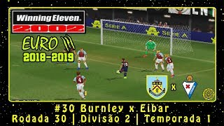 Winning Eleven 2002: EUROIII 2018/2019 (PS1) ML #30 Burnley x Eibar | Rodada 30 | Divisão 2
