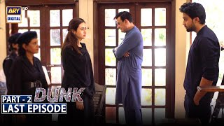 Dunk Last Episode - Part 2 [Subtitle Eng] - 7th August 2021 - ARY Digital Drama