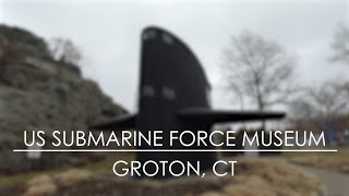 U.S. Submarine Force Museum - Groton, CT