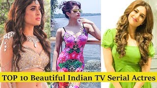 Top 10 Most Beautiful Indian TV Serial Actresses Update 2017 | Top 10 TV Actress in India