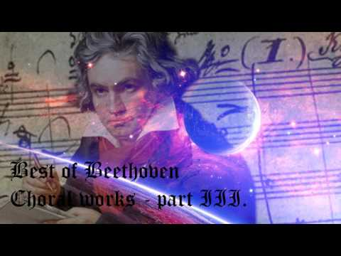 Best of Beethoven - Choral Works - part III.  - HD & HQ