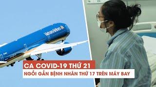 Phát hiện ca thứ 21 nhiễm Covid-19, ngồi gần cô gái bệnh nhân thứ 17 trên máy bay