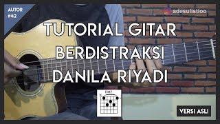 Tutorial Gitar ( BERDISTRAKSI - DANILA RIYADI ) CHORD, PETIKAN, MELODI LENGKAP