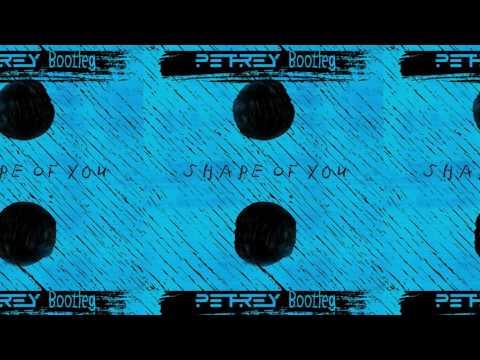 Ed Sheeran - Shape Of You(PETREY Bootleg)