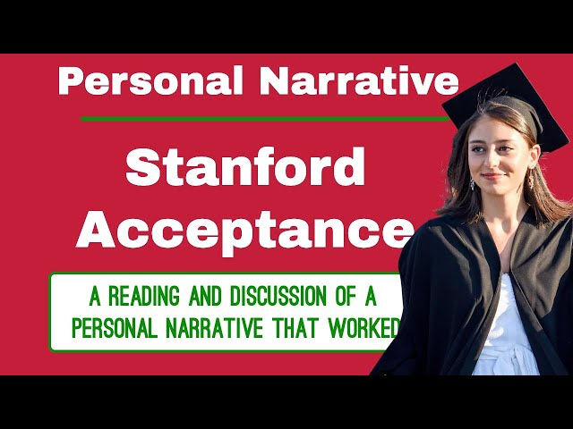 Personal Narrative 4: Stanford Acceptance. Explaining a successful college admissions essay example.