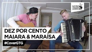 Baixar Dez por cento - Maiara e Maraísa (Cover Gustavo Toledo e Gabriel)