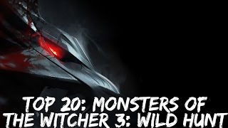 TOP 20: Monsters Of The Witcher 3 Wild Hunt