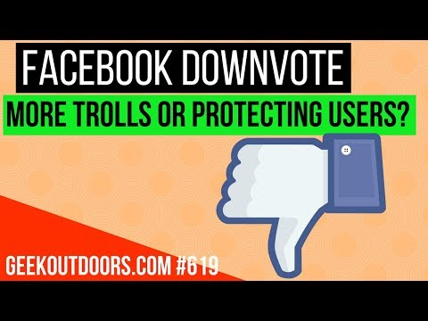 Facebook Downvote: More Trolls or Protecting Users from Harm? #Geekoutdoors.com EP619
