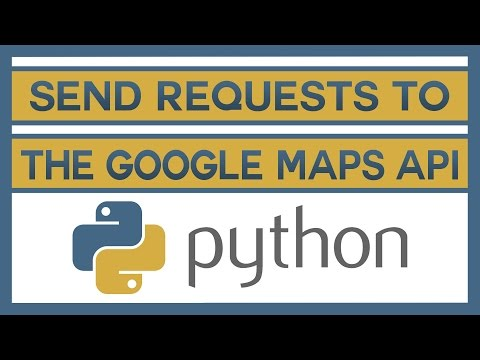 Learn How to Send Requests to the Google Maps API With Python