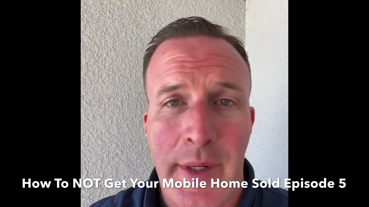 How To NOT Sell Your Mobile Home Episode 5