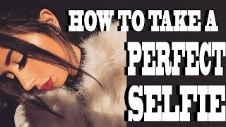 HOW TO TAKE A PERFECT SELFIE