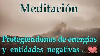 MEDITACIÓN .Protegiéndonos de energías y entidades negativas.