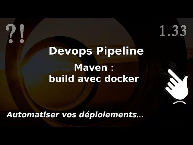Pipeline Devops - 1.33. Maven : build du jar et sous docker