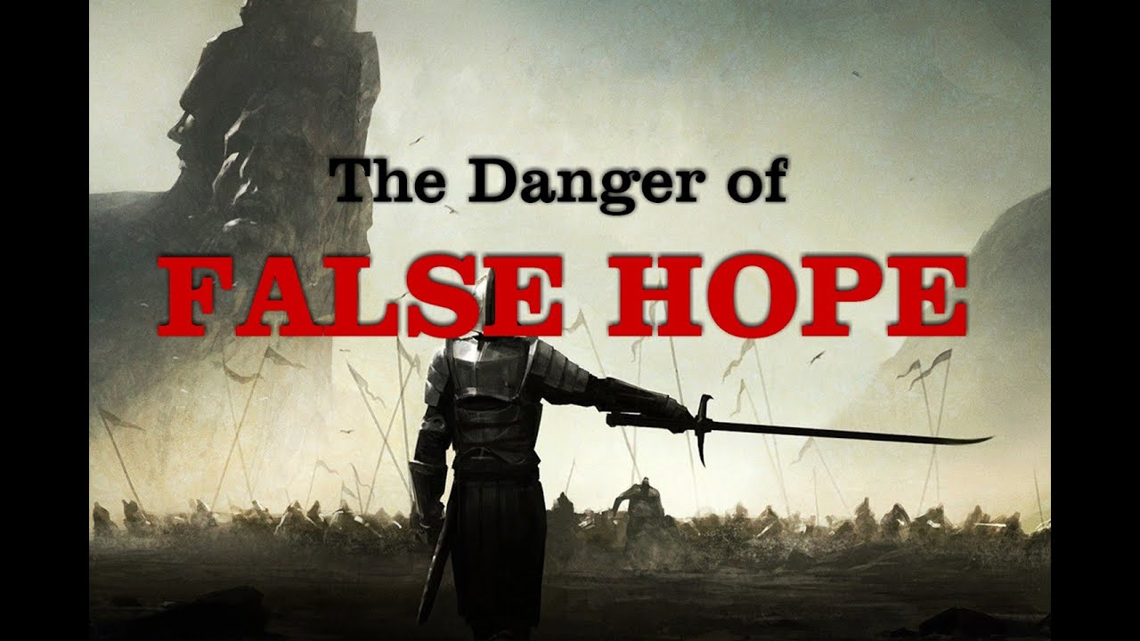 The Danger of False Hope