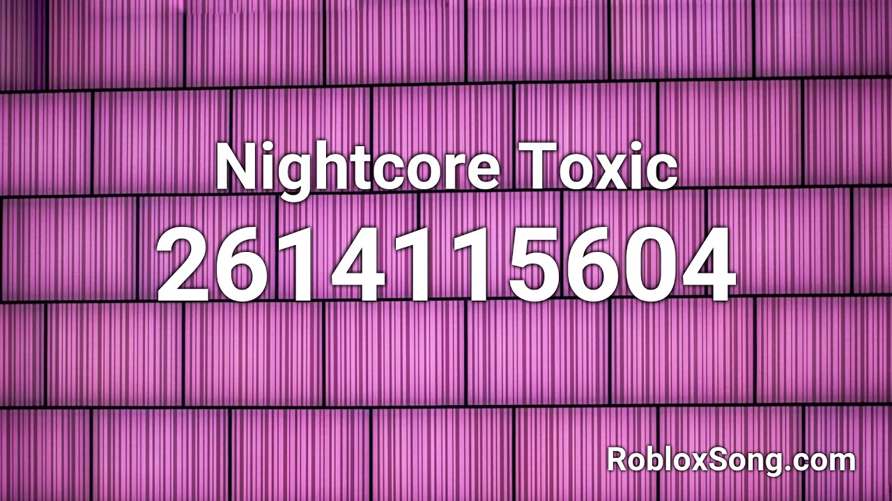 Nightcore Toxic Roblox Id Roblox Music Code Youtube