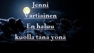 Jenni Vartiainen - En haluu kuolla tänä yönä SANAT / LYRICS HD 720p