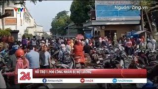 Hỗ trợ 1.900 công nhân bị nợ lương tại Đồng Nai | VTV24