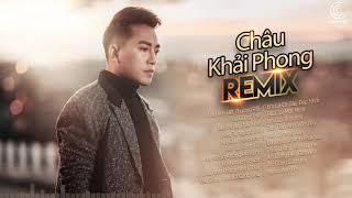 Châu Khải Phong Remix 2020 - Liên Khúc Nhạc Trẻ Remix Hay Nhất Của Châu Khải Phong 2020