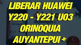 Liberar Huawei Y220 Y221 u03 [Orinoquia Auyantepui+]