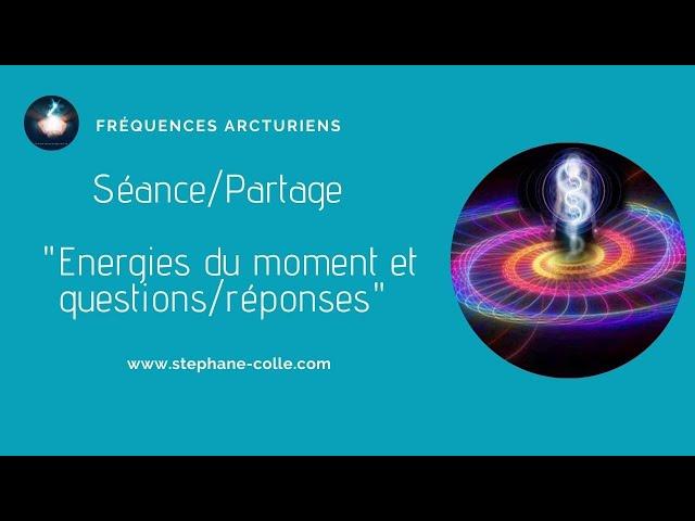 Séance/Partage - Energies du moment et questions réponses