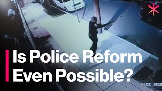 Is Police Reform Even Possible?