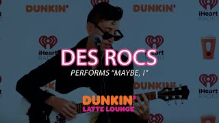Des Rocs Performs 'Maybe, I' Live | DLL