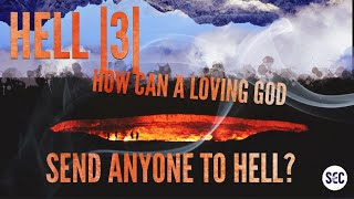 Hell | 3 | Why would a loving God send anyone to Hell? | Paul Jennings | the judgement of God | Love