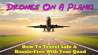 Drones on a Plane - Traveling Safe With Your Quad