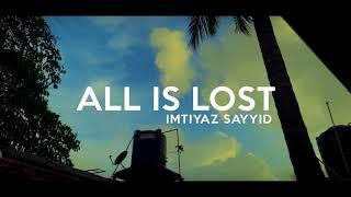 All is lost - Imtiyaz Sayyid(Lyric Video)