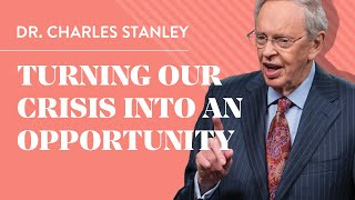 Turning Our Crisis into an Opportunity – Dr. Charles Stanley