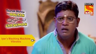 Your Favorite Character | Iyer's Washing Machine Vibrates | Taarak Mehta Ka Ooltah Chashmah