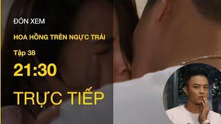 TRỰC TIẾP | TẬP 38: Hoa Hồng Trên Ngực Trái - Cảm giác lần đầu được hôn tình đơn phương của Bảo