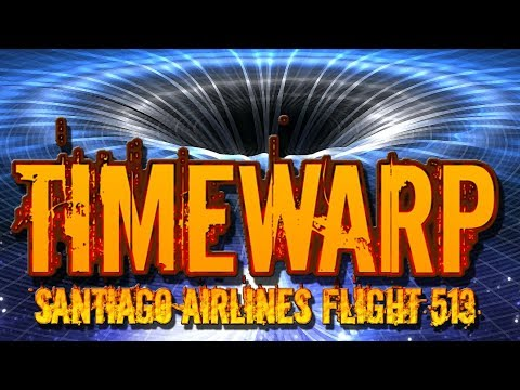 Time Warp? Santiago Airlines Flight 513