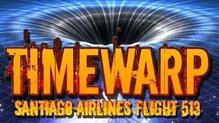 Time Warp? Santiago Airlines Flight 513