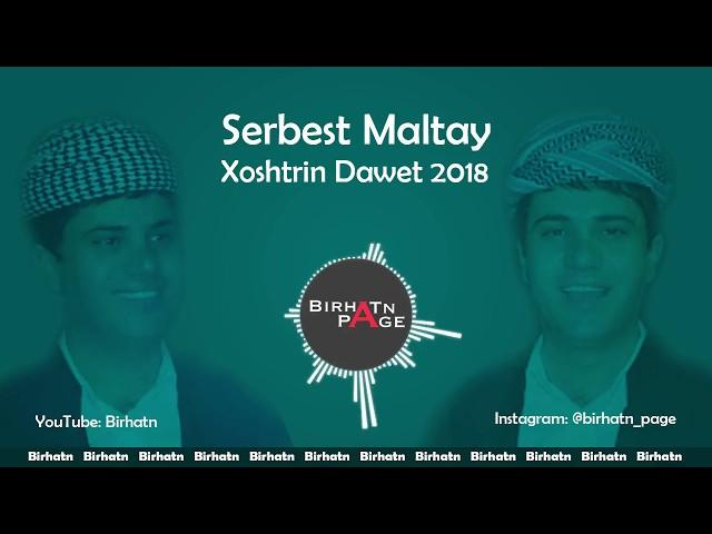 Serbest Maltay - Xoshtrin Dawet 2018 | ????? ?????? - ??????? ?????