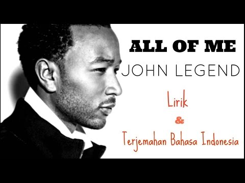 ALL OF ME  JOHN LEGEND  LIRIK DAN TERJEMAHAN BAHASA INDONESIA