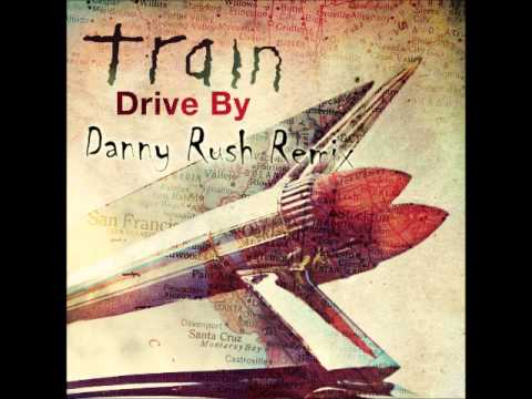 Train - Drive By (Danny Rush Remix)