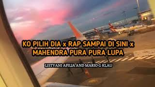 Ko pilih dia X Rap sampai di sini X Mahendra pura pura lupa MGK AND LISTYANI AFILIA (lirik)