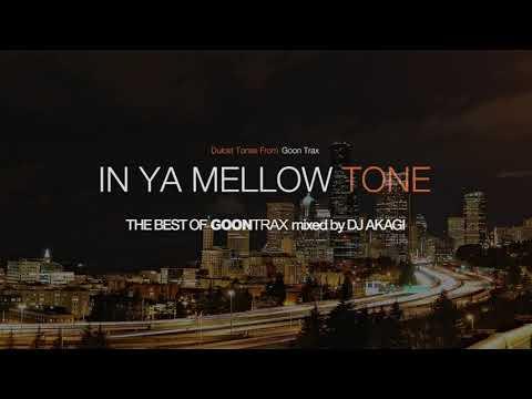 "IN YA MELLOW TONE ""THE BEST OF GOONTRAX"" ""Vol 1"" Mixed By DJ AKAGI"