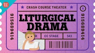 The Death and Resurrection of Theater as...Liturgical Drama: Crash Course Theater #8