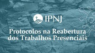 Protocolos na Reabertura dos Trabalhos Presenciais - IPNJ