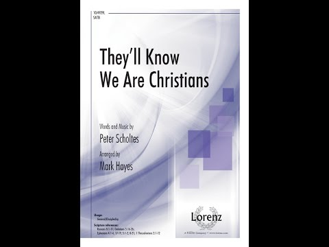 They'll Know We Are Christians - Mark Hayes, Peter Scholtes