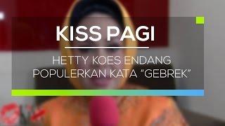 """Hetty Koes Endang Populerkan Kata """"Gebrek"""" - Kiss Pagi"""