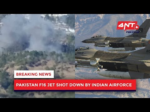 PAKISTAN F16 JET SHOT DOWN BY INDIAN AIRFORCE   4NT News